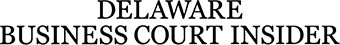 Delaware Business Court Insider